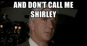 And don't call me Shirley