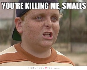 youre-killin-me-smalls-quote-1